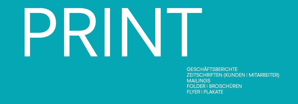 Print, Geschäftsberichte, Zeitschriften, Mailings, Folder, Broschüren, Flyer, Plakate